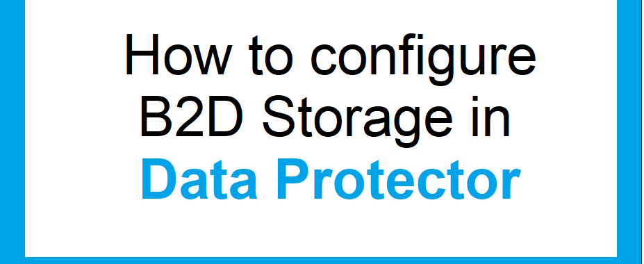 How to configure B2D storage to Data Protector 263