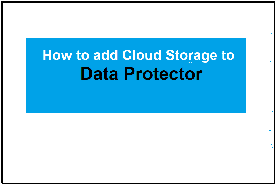 How to add cloud storage to Data Protector 10 367